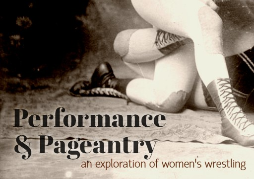 "An image of the Bennet Sisters, cropped to their legs and feet in a wrestling hold. It includes the titled and subtitle of this blog: ""Performance & Pageantry: an exploration of women's wrestling"""